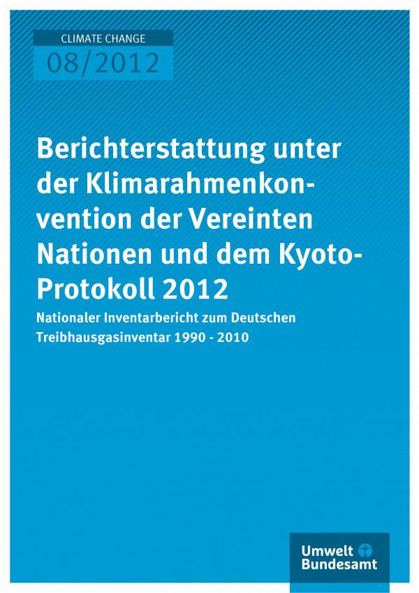 Publikation:Berichterstattung unter der Klimarahmenkonvention der Vereinten Nationen und dem Kyoto-Protokoll 2012 - Nationaler Inventarbericht zum Deutschen Treibhausgasinventar 1990 - 2010