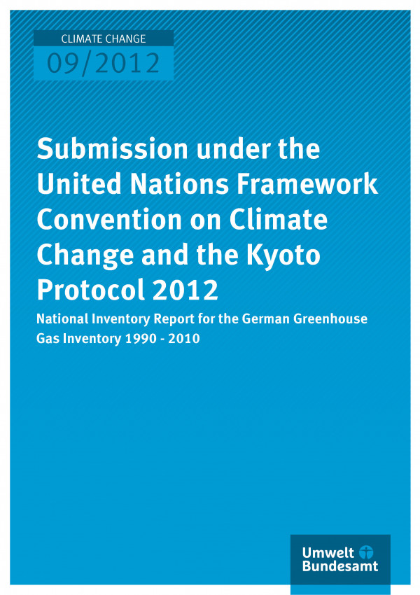 Publikation:Submission under the United Nations Framework Convention on Climate Change and the Kyoto Protocol 2012 - National Inventory Report for the German Greenhouse Gas Inventory 1990 - 2010