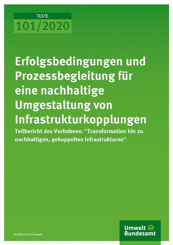 Cover_TEXTE_101-2020_Erfolgsbedingungen und Prozessbegleitung für eine nachhaltige Umgestaltung von Infrastrukturkopplungen