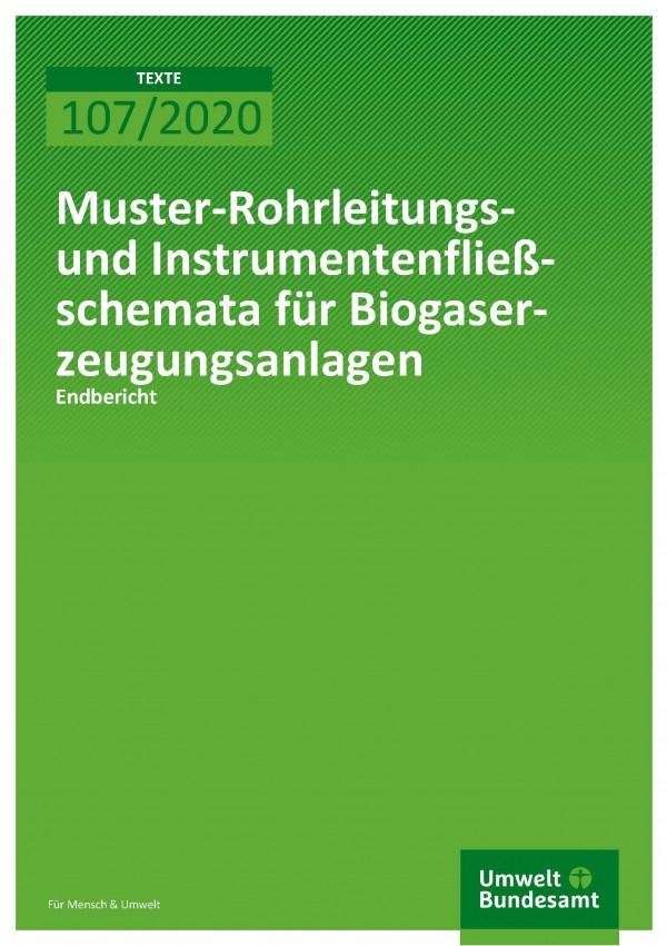 Cover_TEXTE_107-2020_Muster-Rohrleitungs- und Instrumentenfließschemata für Biogaserzeugungsanlagen