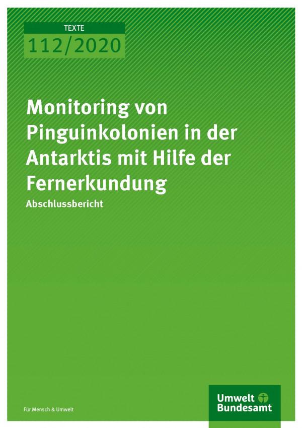Cover_TEXTE_112-2020_Monitoring von Pinguinkolonien in der Antarktis mit Hilfe der Fernerkundung