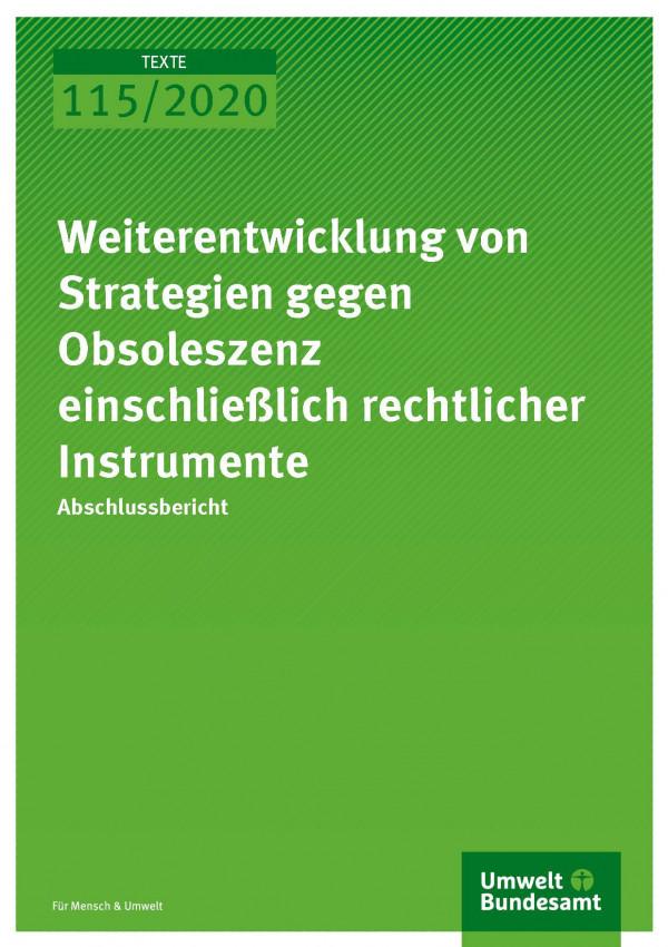 Cover_TEXTE_115-2020_Weiterentwicklung von Strategien gegen Obsoleszenz einschließlich rechtlicher Instrumente