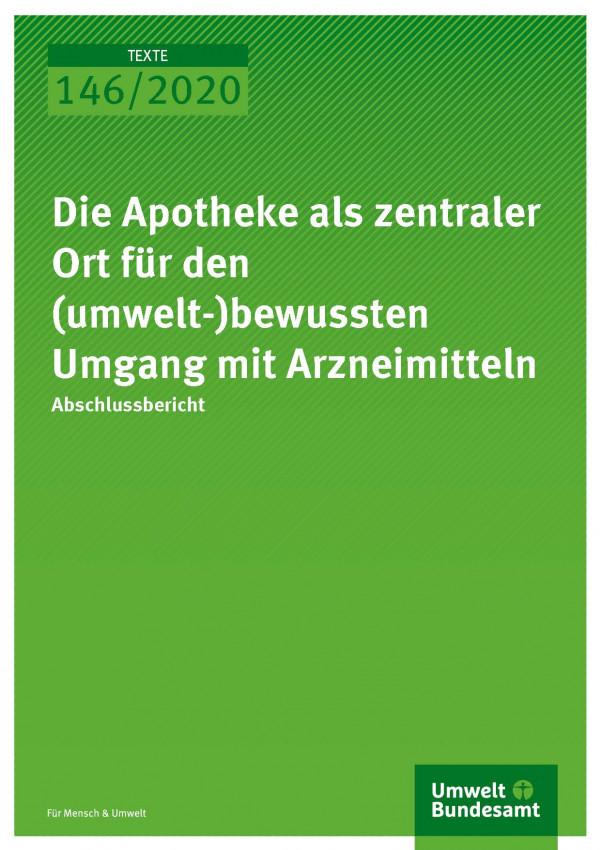 Cover_TEXTE_146-2020_Die Apotheke als zentraler Ort für den umwelt-bewussten Umgang mit Arzneimitteln