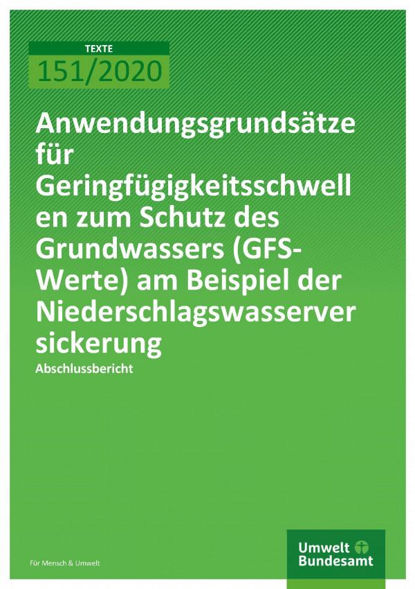 Cover_TEXTE_151-2020_Anwendungsgrundsätze für Geringfügigkeitsschwellen zum Schutz des Grundwassers (GFS-Werte) am Beispiel der Niederschlagswasserversickerung