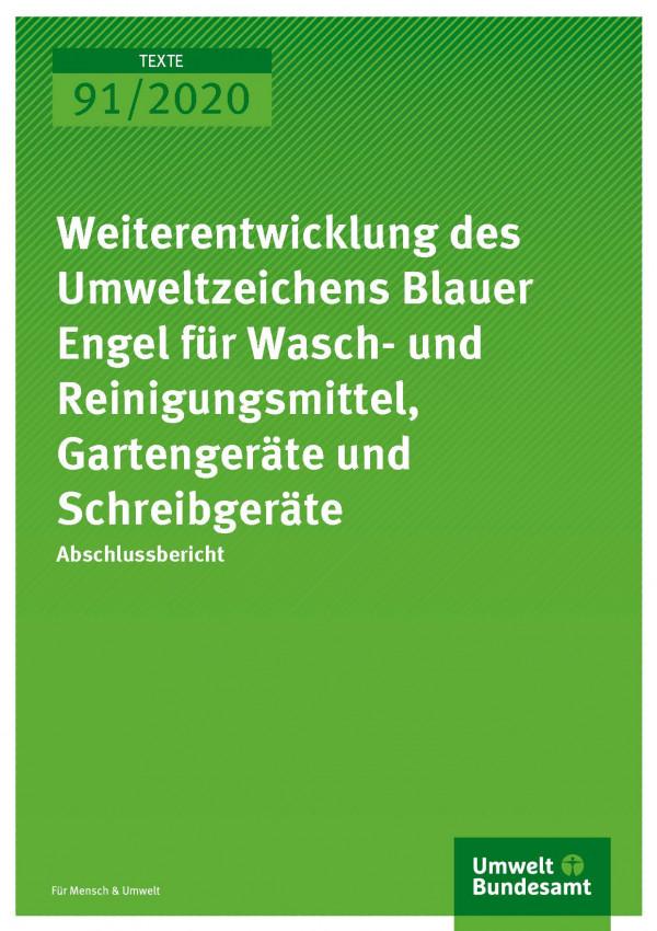 Cover_TEXTE_91-2020_Weiterentwicklung des Umweltzeichens Blauer Engel für Wasch- und Reinigungsmittel, Gartengeräte und Schreibgeräte