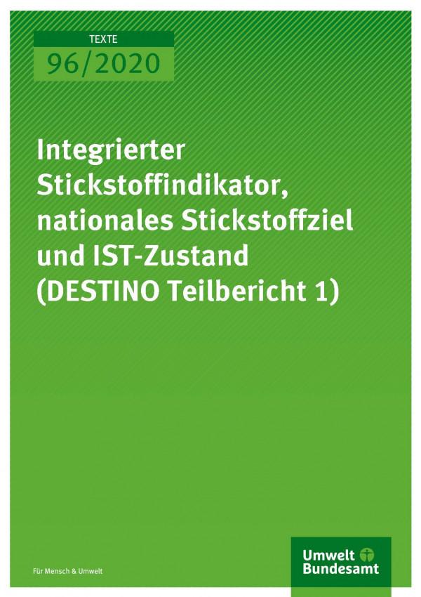 Cover_TEXTE_96-2020_Integrierter Stickstoffindikator, nationales Stickstoffziel und IST-Zustand DESTINO Teilbericht 1