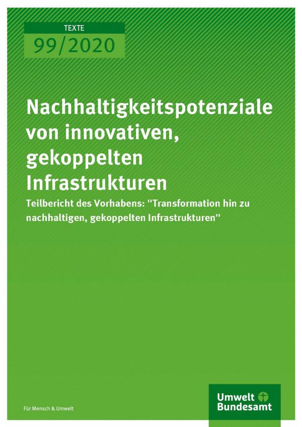 Cover_TEXTE_99-2020_Nachhaltigkeitspotenziale von innovativen, gekoppelten Infrastrukturen