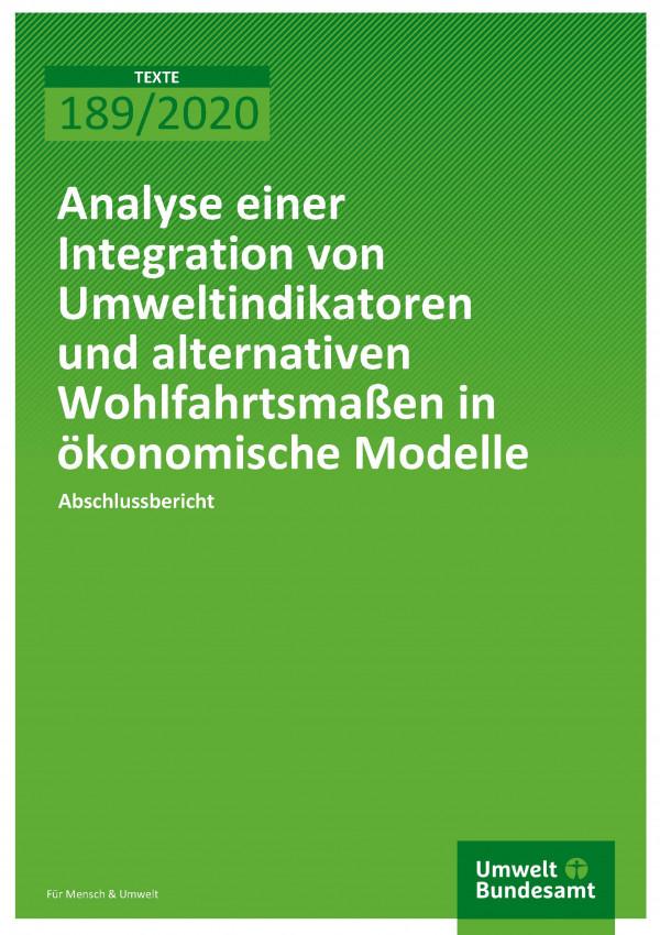 Cover der Publikation TEXTE 189/2020 Analyse einer Integration von Umweltindikatoren und alternativen Wohlfahrtsmaßnahmen in ökonomische Modelle