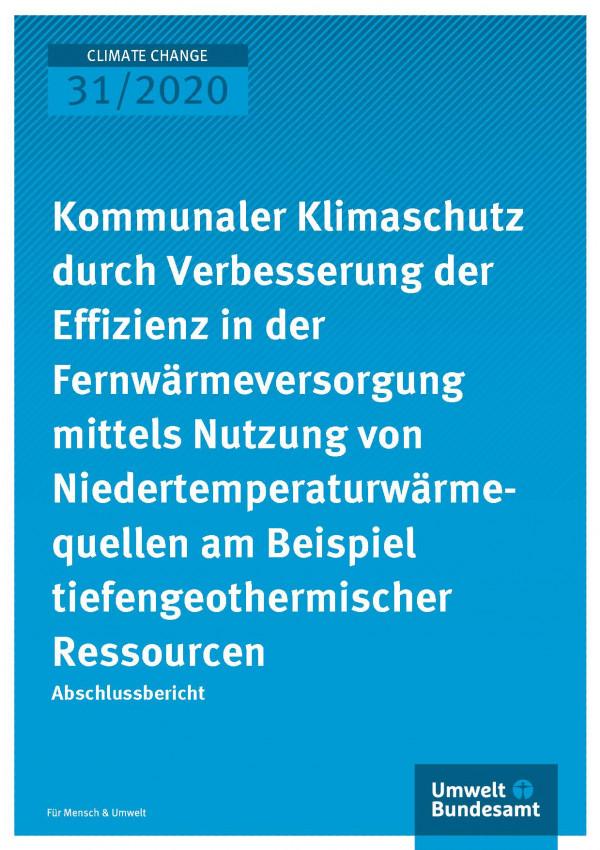 Cover der Publikation Climate Change 31/2020 Kommunaler Klimaschutz durch Verbesserung der Effizienz in der Fernwärmeversorgung mittels Nutzung von Niedertemperaturwärmequellen am Beispiel tiefengeothermischer Ressourcen