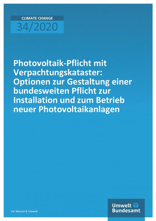 Cover der Publikation Climate Change 34/2020 Photovoltaik-Pflicht mit Verpachtungskataster: Optionen zur Gestaltung einer bundesweiten Pflicht zur Installation und zum Betrieb neuer Photovoltaikanlagen