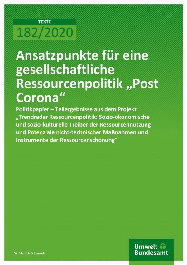 """Cover der Publikation TEXTE 182/2020 Ansatzpunkte für eine gesellschaftliche Ressourcenpolitik """"Post Corona"""""""