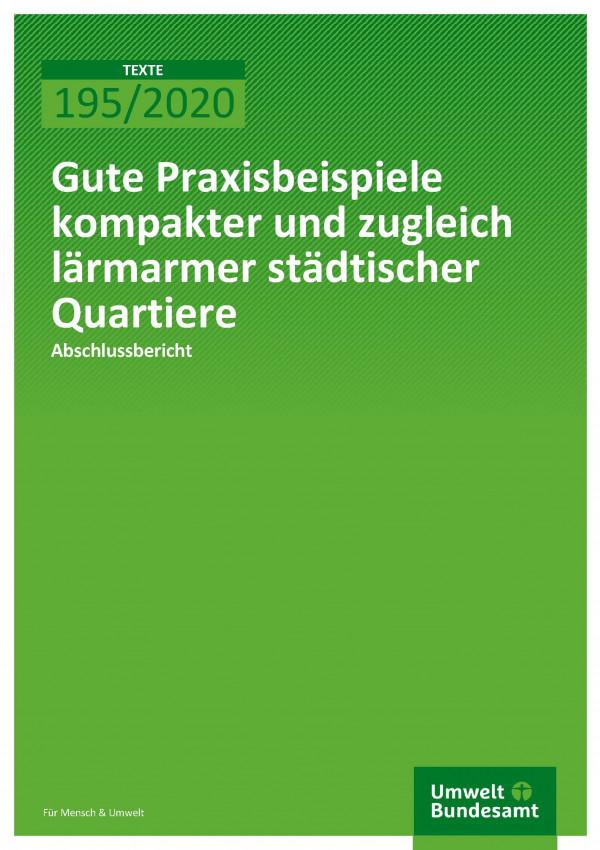 Cover der Publikation TEXTE 195/2020 Gute Praxisbeispiele kompakter und zugleich lärmarmer städtischer Quartiere