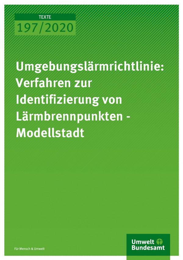 Cover der Publikation TEXTE 197/2020 Umgebungslärmrichtlinie: Verfahren zur Identifizierung von Lärmbrennpunkten - Modellstadt