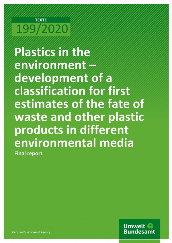 Cover of publication TEXTE 199/2020 Plastics in the environment – development of a classification for first estimates of the fate of waste and other plastic products in different environmental media