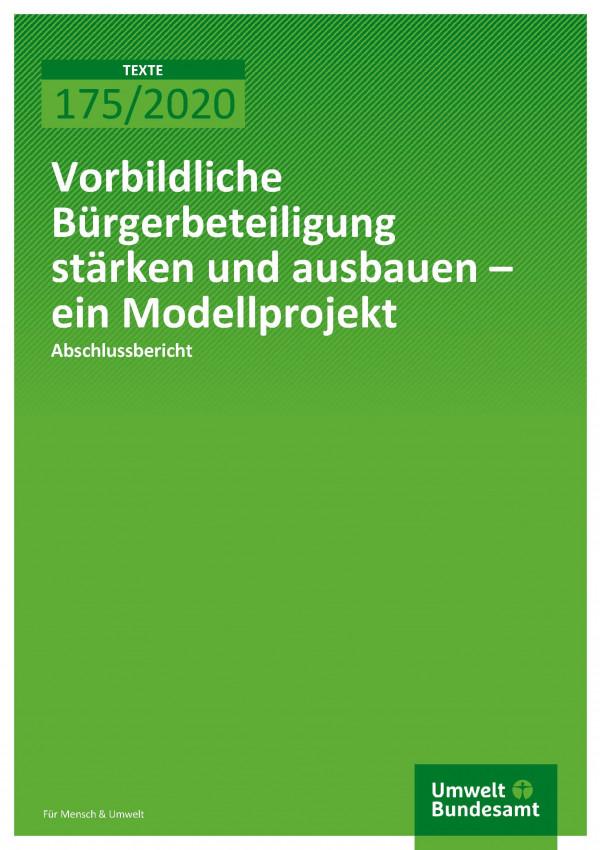 Cover der Publikation TEXTE 175/2020 Vorbildliche Bürgerbeteiligung stärken und ausbauen – ein Modellprojekt