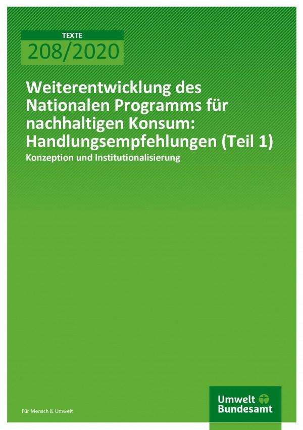Cover der Publikation TEXTE 208/2020 Weiterentwicklung des Nationalen Programms für nachhaltigen Konsum: Handlungsempfehlungen (Teil 1): Konzeption und Institutionalisierung