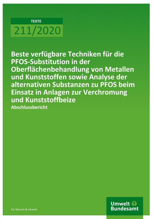 Cover der Publikation TEXTE 211/2020 Beste verfügbare Techniken für die PFOS-Substitution in der Oberflächenbehandlung von Metallen und Kunststoffen sowie Analyse der alternativen Substanzen zu PFOS beim Einsatz in Anlagen zur Verchromung und Kunststoffbeize