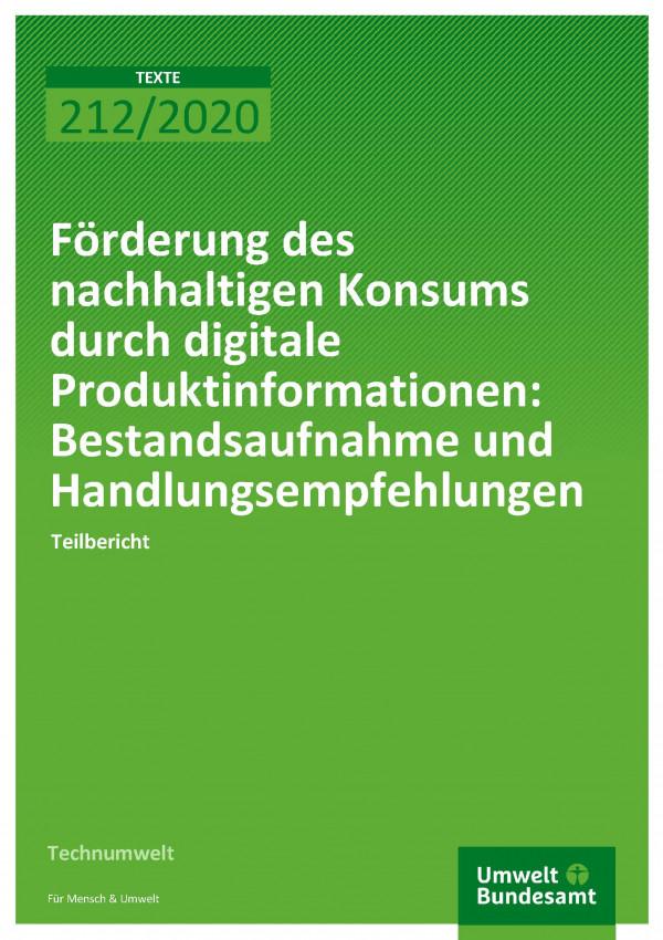 Cover der Publikation TEXTE 212/2020 Förderung des nachhaltigen Konsums durch digitale Produktinformationen: Bestandsaufnahme und Handlungsempfehlungen