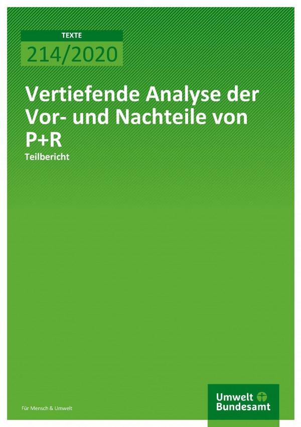 Cover der Publikation TEXTE 214/2020 Vertiefende Analyse der Vor- und Nachteile von P+R