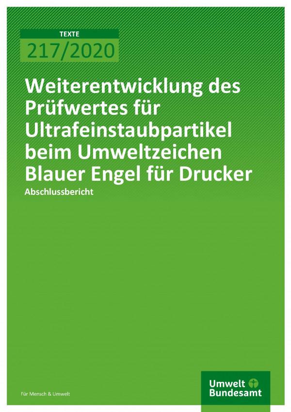 Cover der Publikation TEXTE 217/2020 Weiterentwicklung des Prüfwertes für Ultrafeinstaubpartikel beim Umweltzeichen Blauer Engel für Drucker