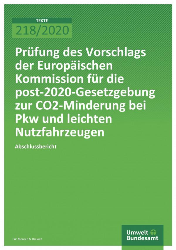 Cover der Publikation TEXTE 218/2020 Prüfung des Vorschlags der Europäischen Kommission für die post-2020-Gesetzgebung zur CO2-Minderung bei Pkw und leichten Nutzfahrzeugen