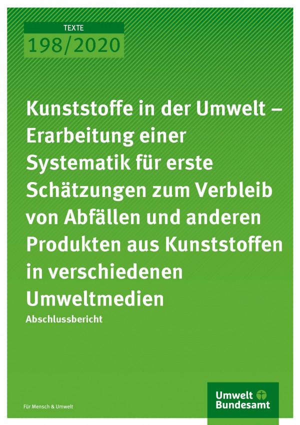 Cover der Publikation TEXTE 198/2020 Kunststoffe in der Umwelt – Erarbeitung einer Systematik für erste Schätzungen zum Verbleib von Abfällen und anderen Produkten