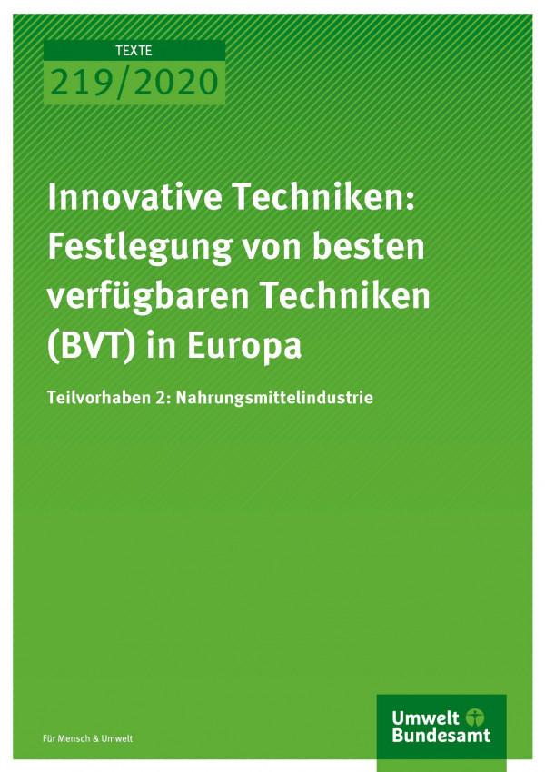 Cover der Publikation TEXTE 219/2020 Innovative Techniken: Festlegung von besten verfügbaren Techniken (BVT) in Europa Teilvorhaben