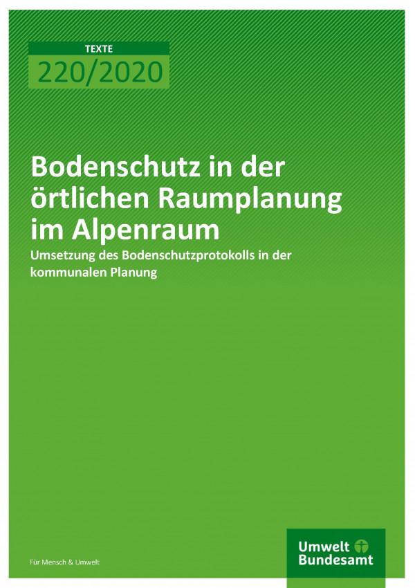 Cover der Publikation TEXTE 220/2020 Bodenschutz in der örtlichen Raumplanung im Alpenraum