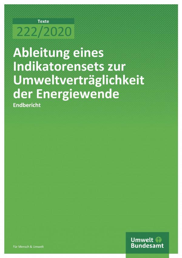Cover der Publikation TEXTE 222/2020 Ableitung eines Indikatorensets zur Umweltverträglichkeit der Energiewende