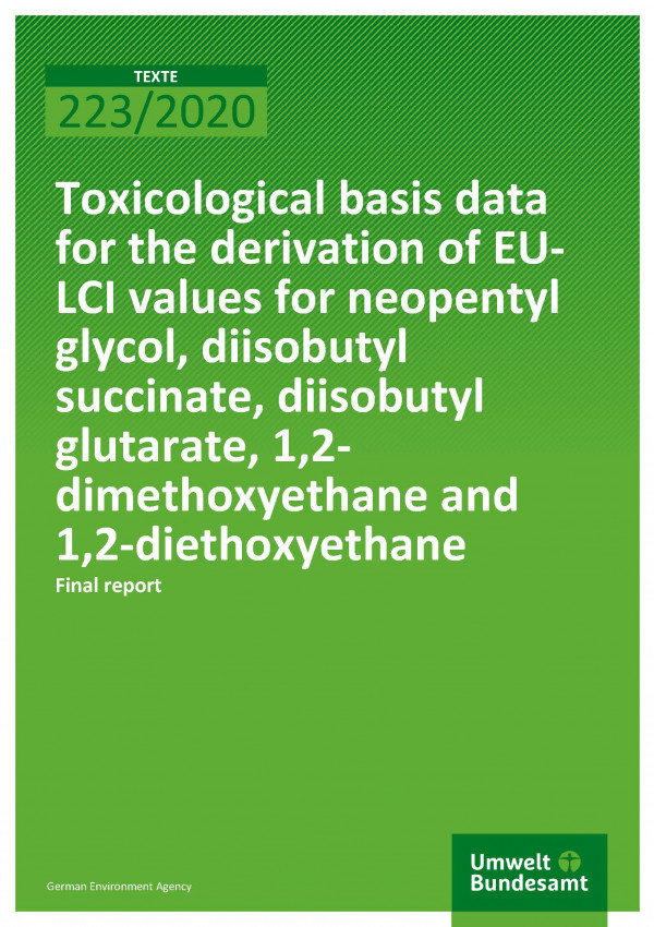 Cover of publication TEXTE 223/2020 Toxicological basis data for the derivation of EU-LCI values for neopentyl glycol, diisobutyl succinate, diisobutyl glutarate, 1,2-dimethoxyethane and 1,2-diethoxyethane