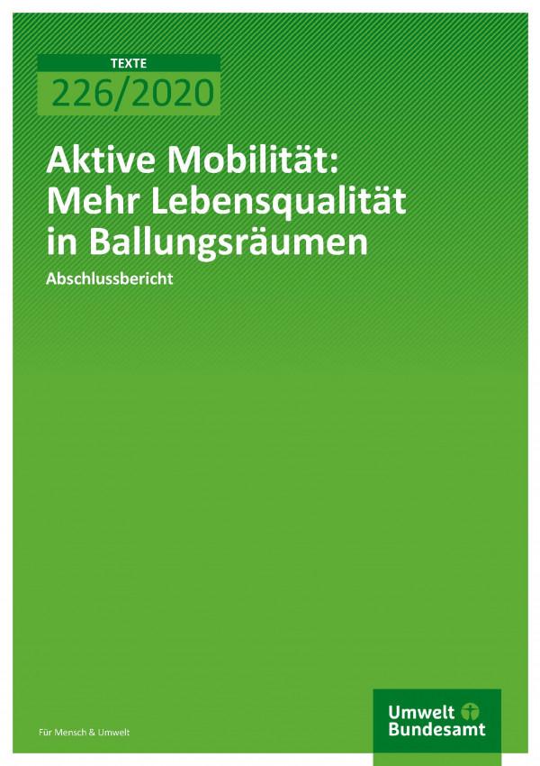 Cover der Publikation TEXTE 226/2020 Aktive Mobilität: Mehr Lebensqualität in Ballungsräumen