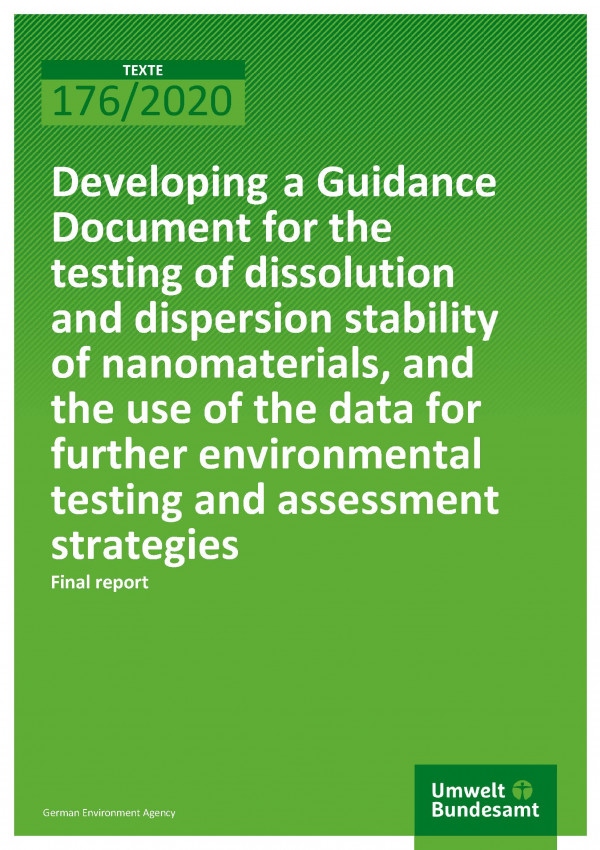 Cover of publication TEXTE 176/2020 eveloping a Guidance Document for the testing of dissolution and dispersion stability of nanomaterials, and the use of the data for further environmental testing and assessment strategies