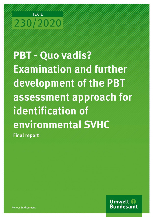 Cover of publication TEXTE 230/2020 PBT - Quo vadis? Examination and further development of the PBT assessment approach for identification of environmental SVHC