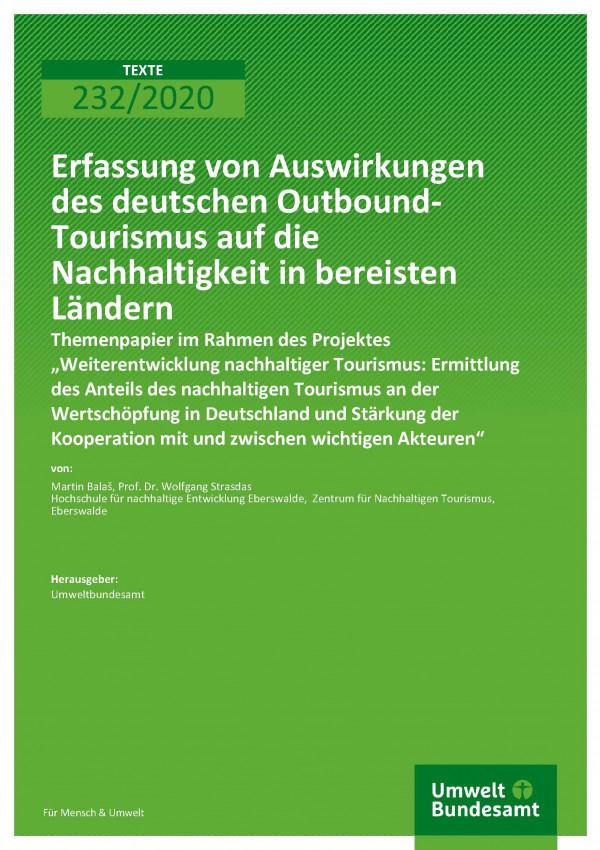 Cover der Publikation TEXTE 232/2020 Erfassung von Auswirkungen des deutschen Outbound-Tourismus auf die Nachhaltigkeit in bereisten Ländern