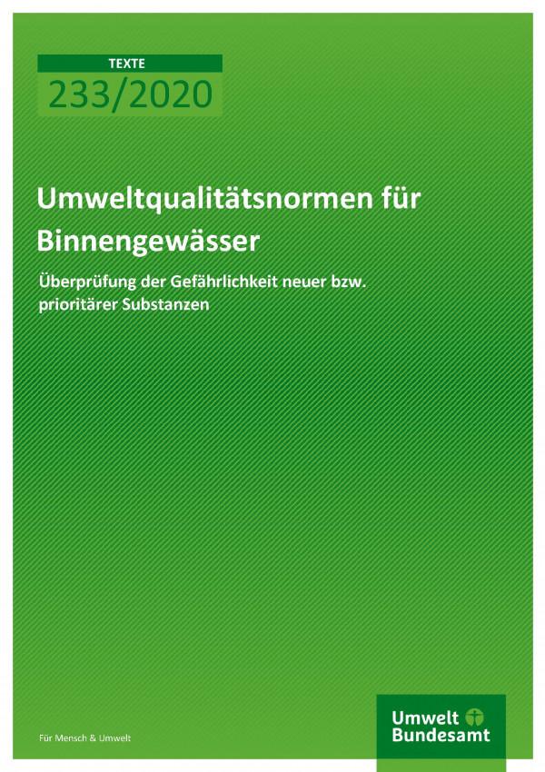 Cover der Publikation TEXTE 233/2020 Umweltqualitätstnormen für Binnengewässer: Überprüfung der Gefährlichkeit neuer bzw. prioritärer Substanzen