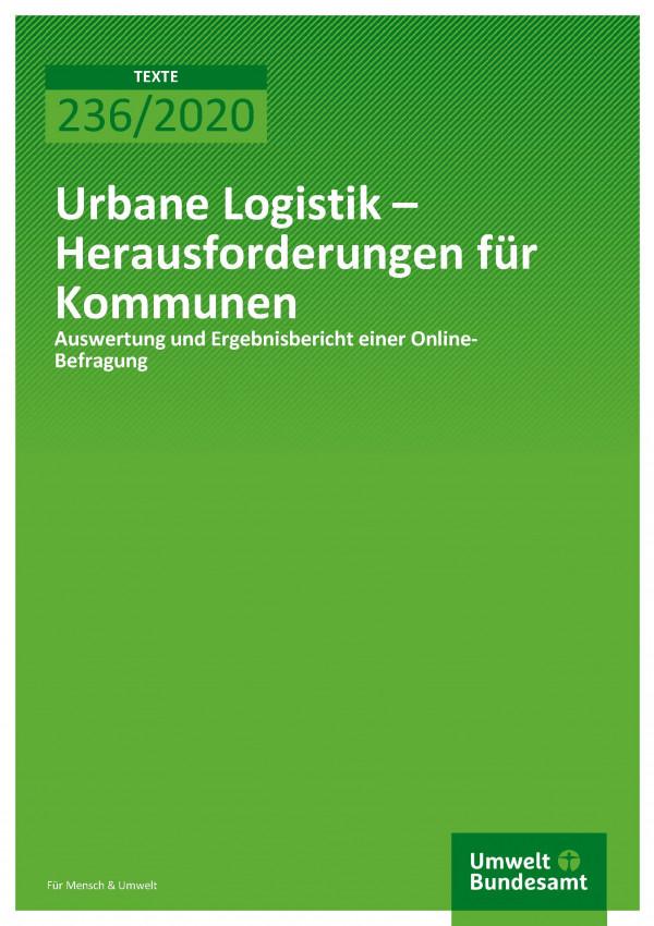 Cover der Publikation TEXTE 236/2020 Urbane Logistik – Herausforderungen für Kommunen