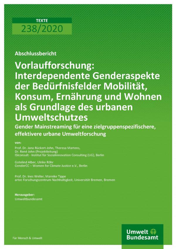 Cover der Publikation TEXTE 238/2020 Vorlaufforschung: Interdependente Genderaspekte der Bedürfnisfelder Mobilität, Konsum, Ernährung und Wohnen als Grundlage des urbanen Umweltschutzes: Gender Mainstreaming für eine zielgruppenspezifischere, effektivere urbane Umweltforschung