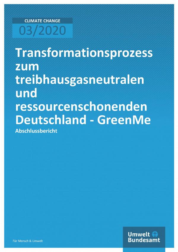Cover der Publikation Climate Change 03/2020 Transformationsprozess zum treibhausgasneutralen und ressourcenschonenden Deutschland - GreenMe