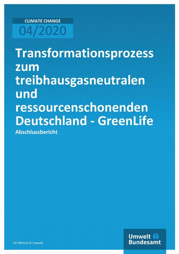 Cover der Publikation Climate Change 04/2020 Transformationsprozess zum treibhausgasneutralen und ressourcenschonenden Deutschland - GreenLife