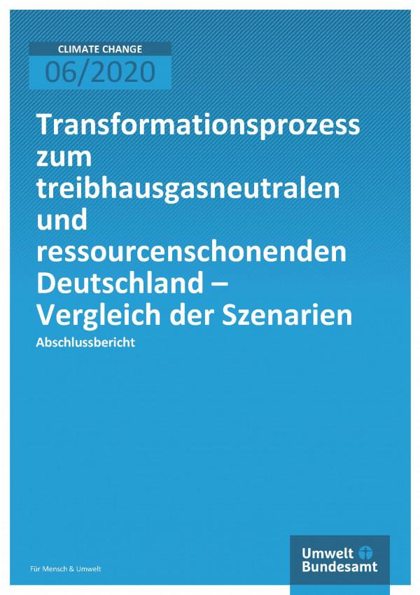 Cover der Publikation Climate Change 06/2020 Transformationsprozess zum treibhausgasneutralen und ressourcenschonenden Deutschland – Vergleich der Szenarien