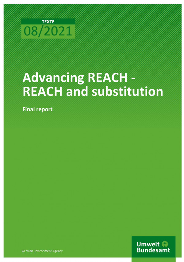 Cover of publication TEXTE 08/2021 Advancing REACH - REACH and substitution
