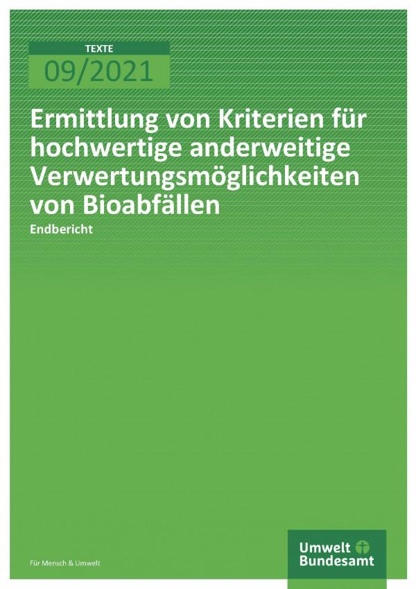 Cover der Publikation TEXTE 09/2021 Ermittlung von Kriterien für hochwertige anderweitige Verwertungsmöglichkeiten von Bioabfällen