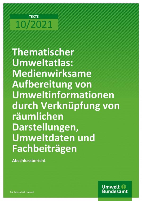 Cover der Publikation TEXTE 10/2021 Medienwirksame Aufbereitung von Umweltinformationen durch Verknüpfung von räumlichen Darstellungen, Umweltdaten und Fachbeiträgen