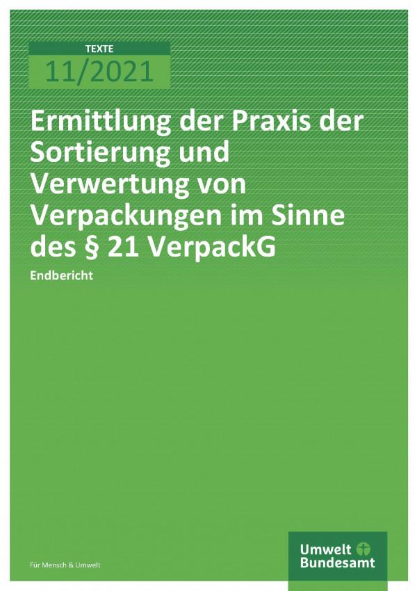 Cover der Publikation TEXTE 11/2021 Ermittlung der Praxis der Sortierung und Verwertung von Verpackungen im Sinne des § 21 VerpackG