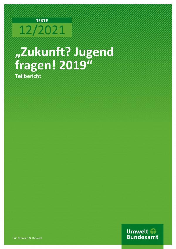 """Cover der Publikation TEXTE 12/2021 """"Zukunft? Jugend fragen! 2019"""""""