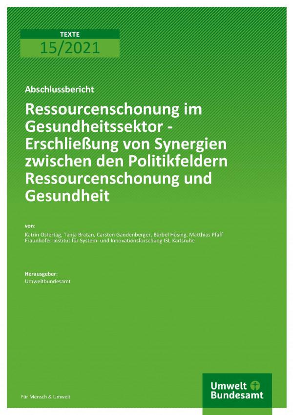 Cover der Publikation TEXTE 15/2021 Gesundheitssektor - Erschließung von Synergien zwischen den Politikfeldern Ressourcenschonung und Gesundheit