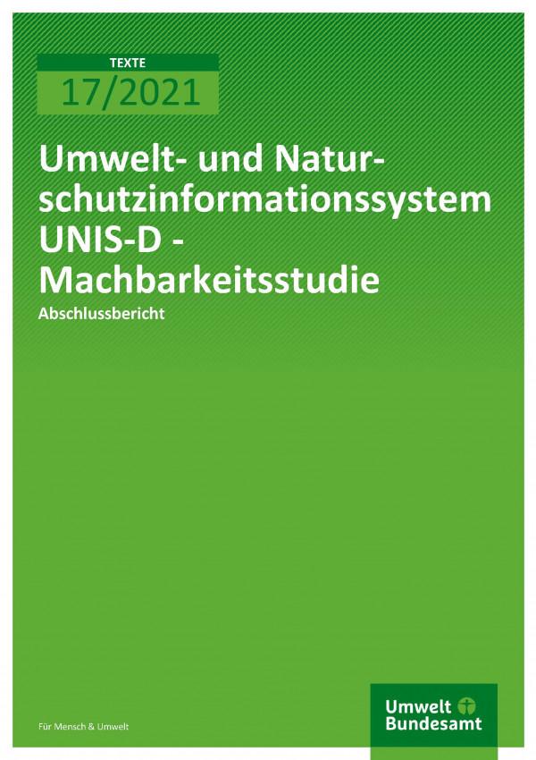 Cover der Publikation TEXTE 17/2021 Umwelt- und Naturschutzinformationssystem UNIS-D - Machbarkeitsstudie