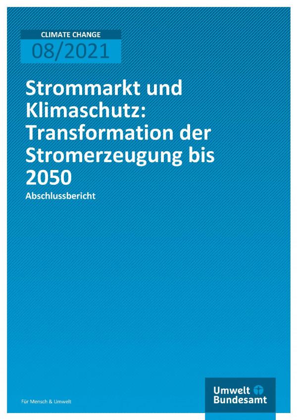 Cover der Publikation Climate Change 08/2021 Strommarkt und Klimaschutz: Transformation der Stromerzeugung bis 2050