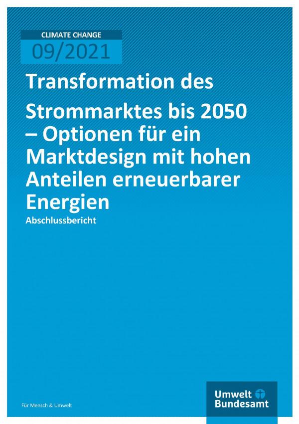 Cover der Publikation Climate Change 09/2021 Transformation des Strommarktes bis 2050 – Optionen für ein Marktdesign mit hohen Anteilen erneuerbarer Energien