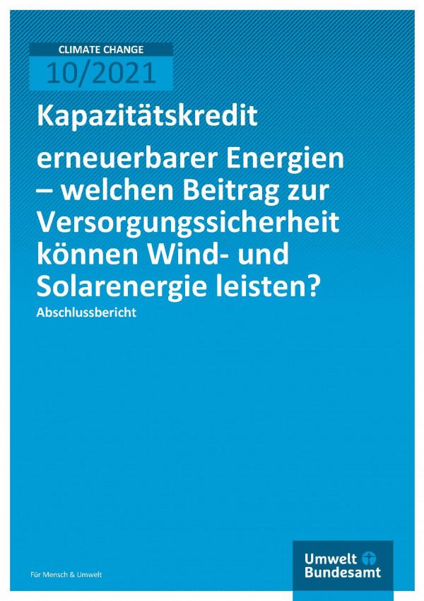 Cover der Publikation Climate Change 10/2021 Kapazitätskredit erneuerbarer Energien – welchen Beitrag zur Versorgungssicherheit können Wind- und Solarenergie leisten